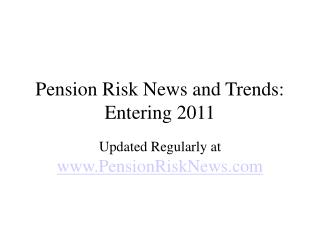 Pensions and Pension Risk Trends and News into 2011