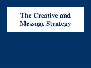 The Creative and Message Strategy