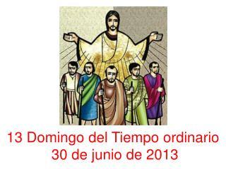 13 Domingo del Tiempo ordinario  30 de junio de 2013