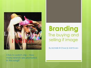 Branding The buying and selling if image By Michelle El- Chaar  & Matt Evans
