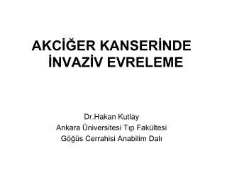 AKCİĞER KANSERİNDE İNVAZİV EVRELEME Dr.Hakan Kutlay Ankara Üniversitesi Tıp Fakültesi