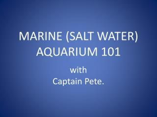 MARINE (SALT WATER) AQUARIUM 101 w ith Captain Pete.