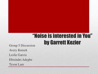 """Noise is interested in You"" by Garrett  Kezier"