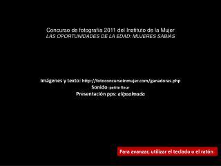 Imágenes y texto:  fotoconcursoinmujer/ganadoras.php Sonido : petite fleur