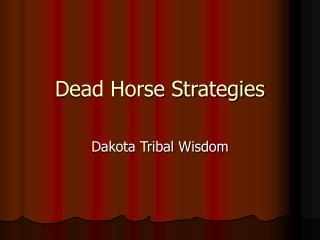 Dead Horse Strategies