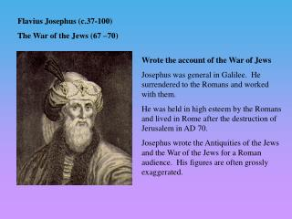 Flavius Josephus (c. 37-100 ) The War of the Jews (67 –70)