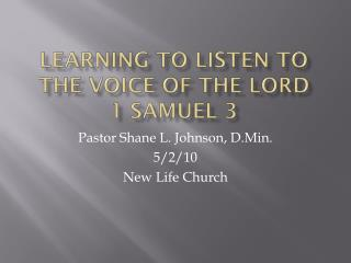 Learning to listen to the voice of the Lord 1 Samuel 3