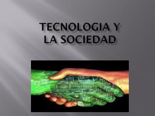 TECNOLOGIA Y LA SOCIEDAD