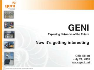 GENI Exploring Networks of the Future Now it's getting interesting