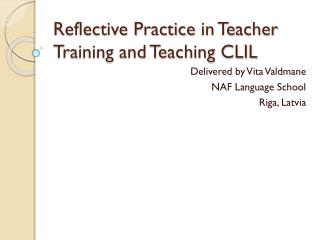 Reflective Practice  in Teacher Training and Teaching CLIL