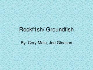 Rockf1sh/ Groundfish