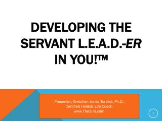 Developing the Servant L.E.A.D.- er  in you!™
