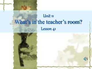 Unit 11 What's in the teacher's room? Lesson 41