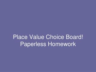 Place Value Choice Board! Paperless Homework