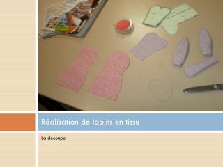 Réalisation de lapins en tissu