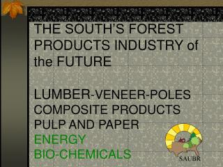 THE GLOBAL ECONOMY BRINGS NEW CHALLENGES TO THE  FOREST PRODUCTS INDUSTRY.