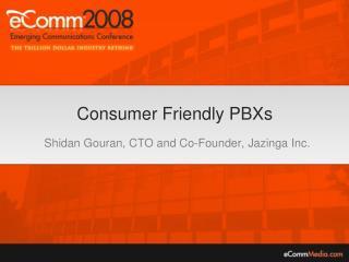 Consumer Friendly PBXs  Shidan Gouran, CTO and Co-Founder, Jazinga Inc.