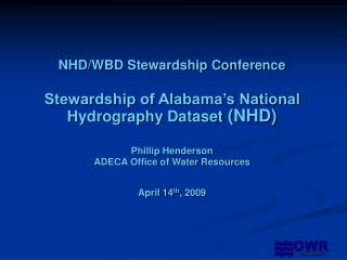 NHD/WBD Stewardship Conference Stewardship of Alabama's National Hydrography Dataset  (NHD)