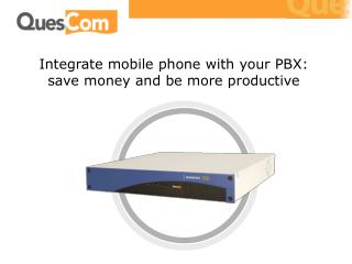 Integrate mobile phone with your PBX: save money and be more productive