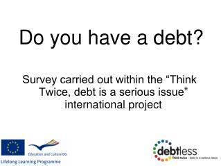 Do you have a debt?