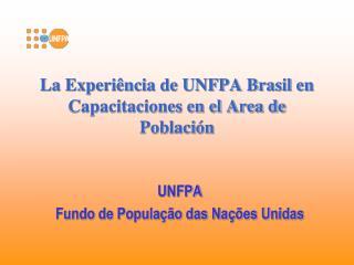 La Experiência de UNFPA Brasil en Capacitaciones en el Area de Población