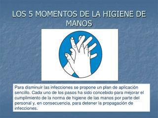 LOS 5 MOMENTOS DE LA HIGIENE DE MANOS