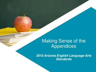 Making Sense of the Appendices 2010 Arizona English Language Arts Standards