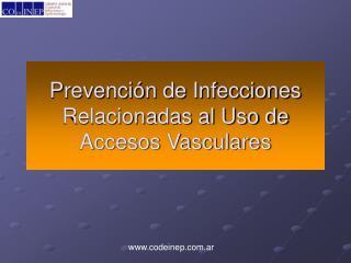 Prevenci�n de Infecciones Relacionadas al Uso de Accesos Vasculares
