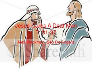 Jesus Cures A Deaf Man 7: 31-37