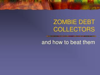 ZOMBIE DEBT COLLECTORS