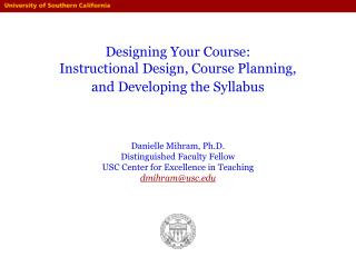 Designing Your Course: Instructional Design, Course Planning,  and Developing the Syllabus     Danielle Mihram, Ph.D.  D