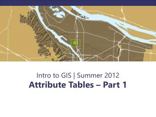 Intro to GIS | Summer 2012 Attribute Tables – Part 1