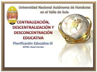 Centralización, Descentralización y Desconcentración  E ducativa