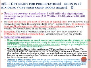 ASL 1- Get ready for presentations!   begin in 10  min.or  so ( get your comp. books ready)    