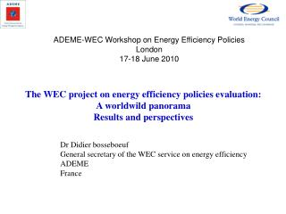 Dr Didier bosseboeuf  General secretary of the WEC service on energy efficiency ADEME France