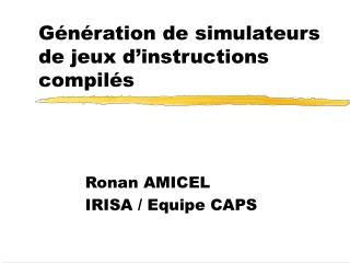 Génération de simulateurs de jeux d'instructions compilés