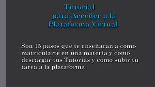 Tutorial               para Acceder a la           Plataforma Virtual