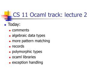 CS 11 Ocaml track: lecture 2