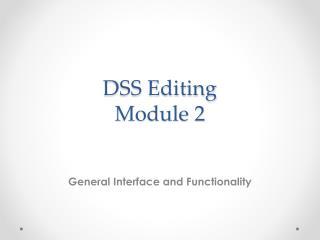 DSS Editing Module 2