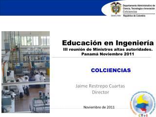 Educación en Ingeniería III reunión de Ministros altas autoridades. Panamá Noviembre 2011