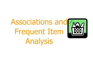 Associations and Frequent Item Analysis