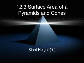12.3 Surface Area of a Pyramids and Cones