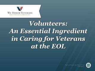 Volunteers:  An Essential Ingredient in Caring for Veterans at the EOL
