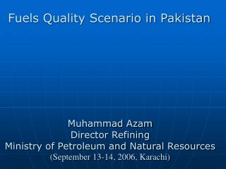 Muhammad Azam  Director Refining Ministry of Petroleum and Natural Resources