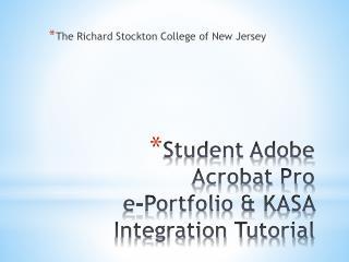 Student Adobe Acrobat Pro             e-Portfolio & KASA Integration Tutorial