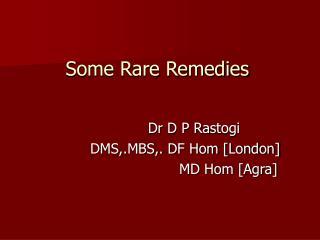 Some Rare Remedies