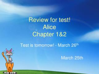 Review for test! Alice  Chapter 1&2