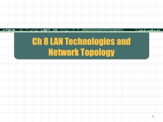 Ch 8 LAN Technologies and  Network Topology