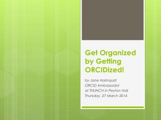 Get Organized by Getting  ORCIDized !