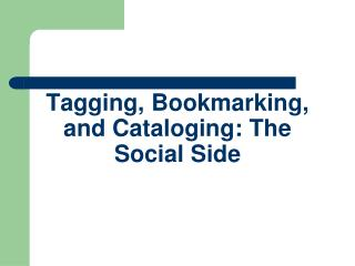 Tagging, Bookmarking, and Cataloging: The Social Side